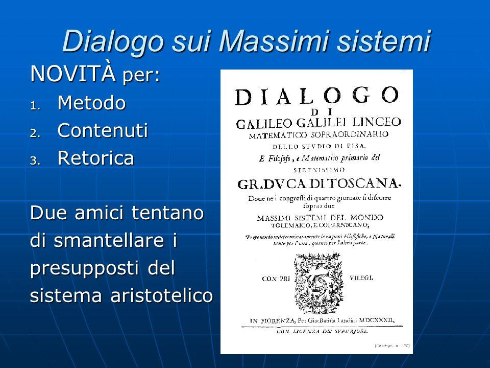 Dialogo sui Massimi sistemi NOVITÀ per: 1. Metodo 2. Contenuti 3. Retorica Due amici tentano di smantellare i presupposti del sistema aristotelico