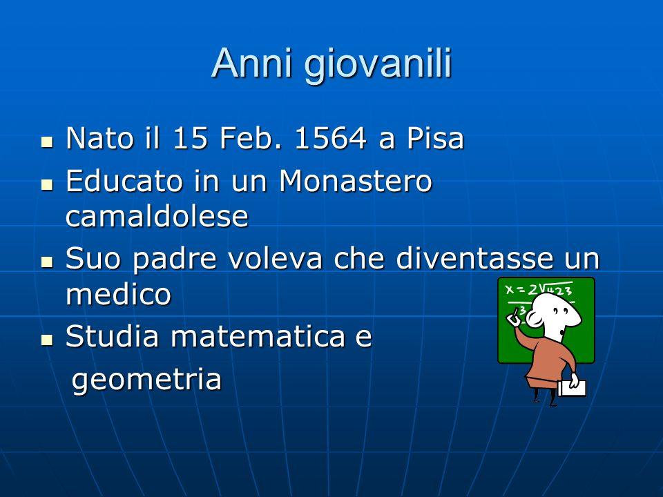Anni giovanili Nato il 15 Feb. 1564 a Pisa Nato il 15 Feb. 1564 a Pisa Educato in un Monastero camaldolese Educato in un Monastero camaldolese Suo pad