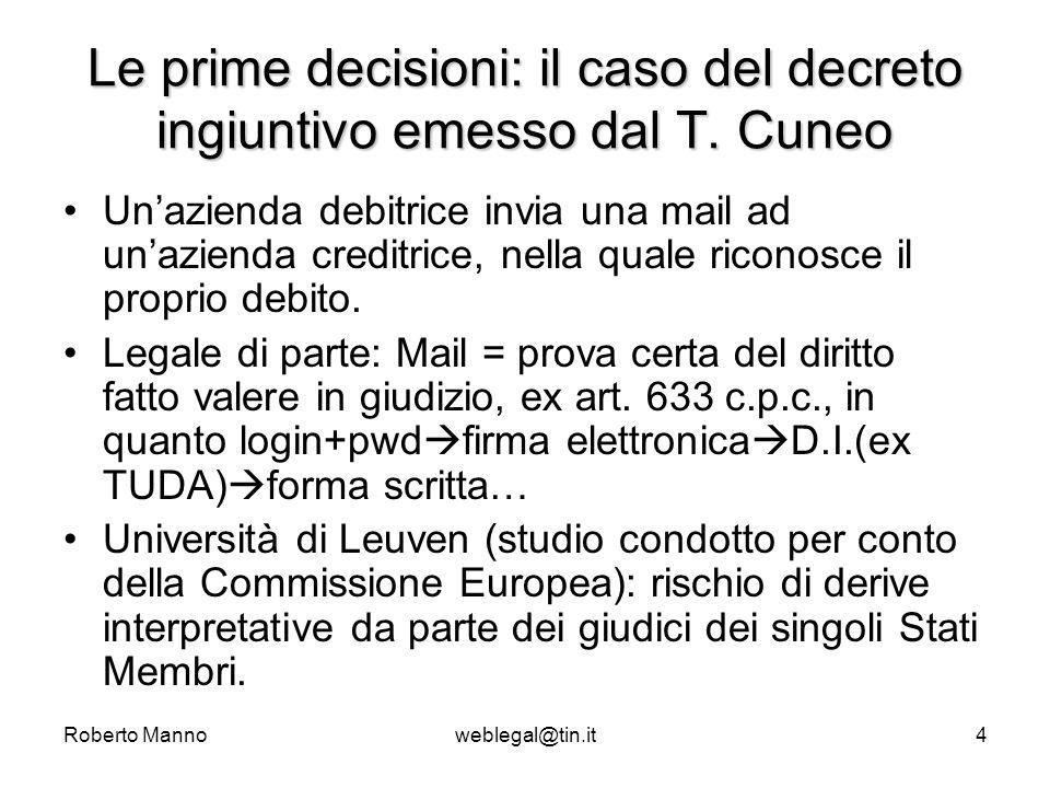 Roberto Mannoweblegal@tin.it4 Le prime decisioni: il caso del decreto ingiuntivo emesso dal T. Cuneo Unazienda debitrice invia una mail ad unazienda c