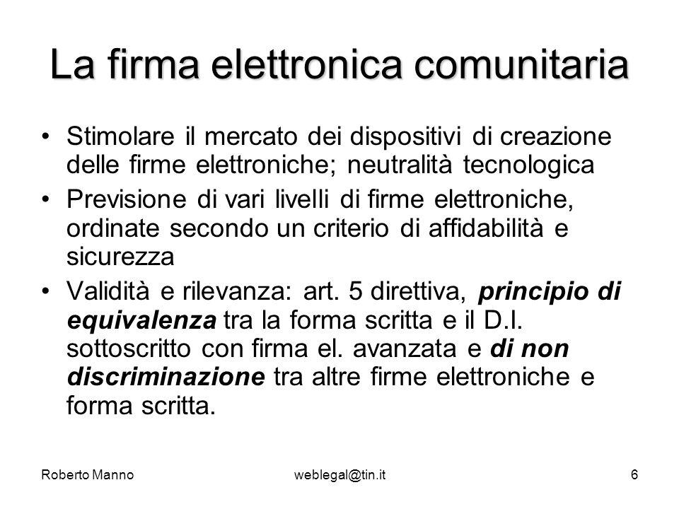 Roberto Mannoweblegal@tin.it6 La firma elettronica comunitaria Stimolare il mercato dei dispositivi di creazione delle firme elettroniche; neutralità