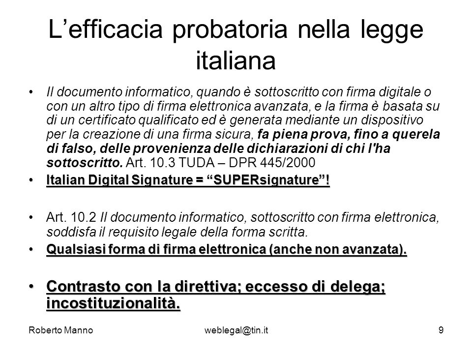 Roberto Mannoweblegal@tin.it9 Lefficacia probatoria nella legge italiana Il documento informatico, quando è sottoscritto con firma digitale o con un a