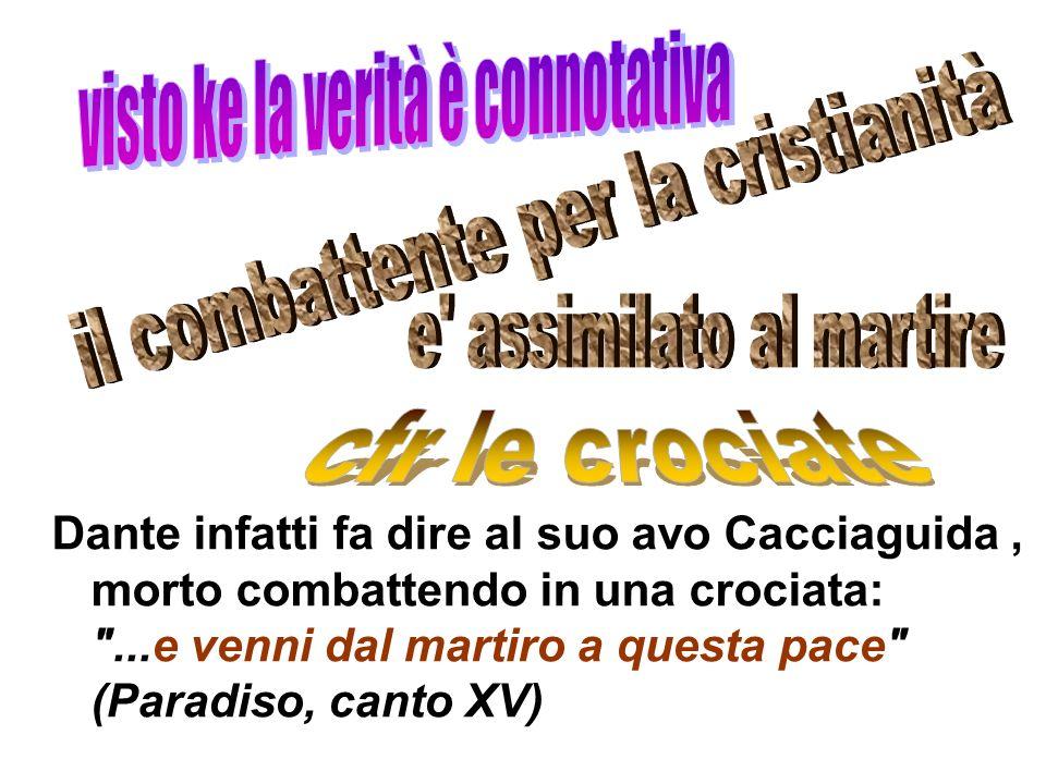 Dante infatti fa dire al suo avo Cacciaguida, morto combattendo in una crociata: ...e venni dal martiro a questa pace (Paradiso, canto XV)