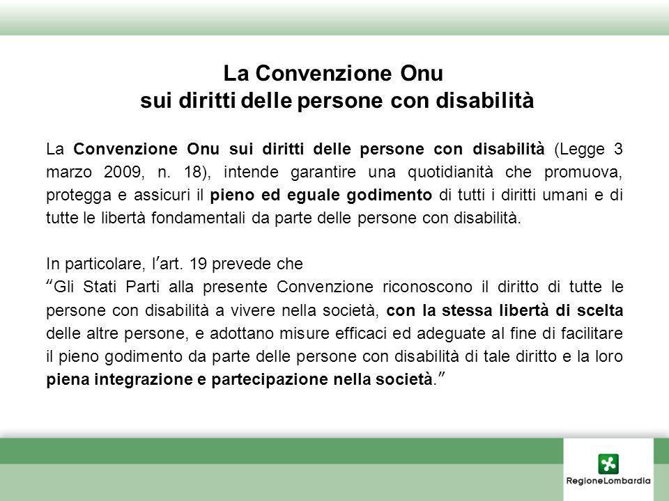 La Convenzione Onu sui diritti delle persone con disabilità (Legge 3 marzo 2009, n. 18), intende garantire una quotidianità che promuova, protegga e a