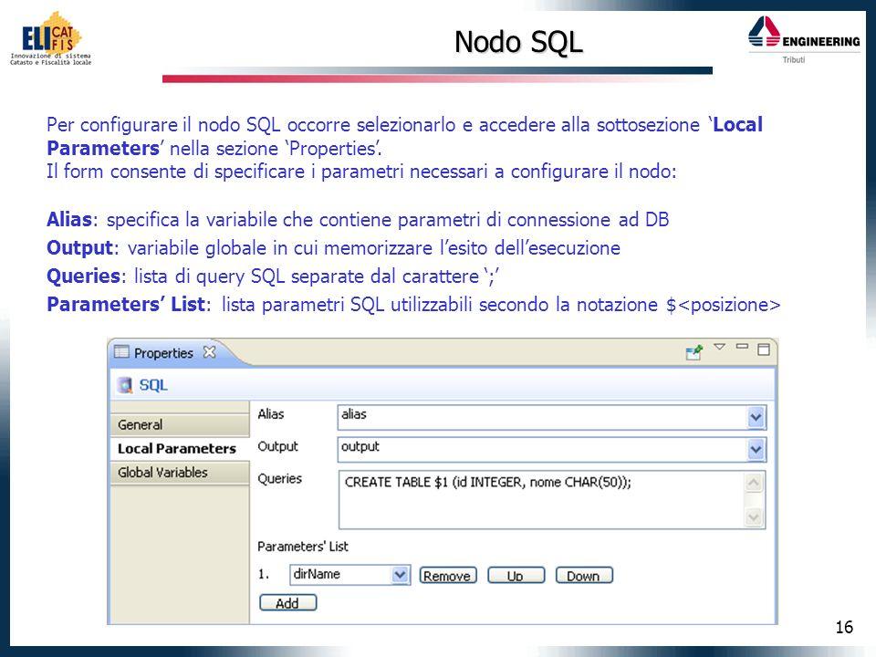 16 Nodo SQL Per configurare il nodo SQL occorre selezionarlo e accedere alla sottosezione Local Parameters nella sezione Properties. Il form consente