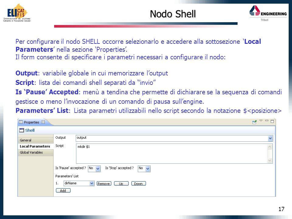 17 Nodo Shell Per configurare il nodo SHELL occorre selezionarlo e accedere alla sottosezione Local Parameters nella sezione Properties. Il form conse