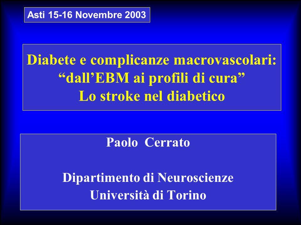 Diabete e complicanze macrovascolari: dallEBM ai profili di cura Lo stroke nel diabetico Paolo Cerrato Dipartimento di Neuroscienze Università di Tori