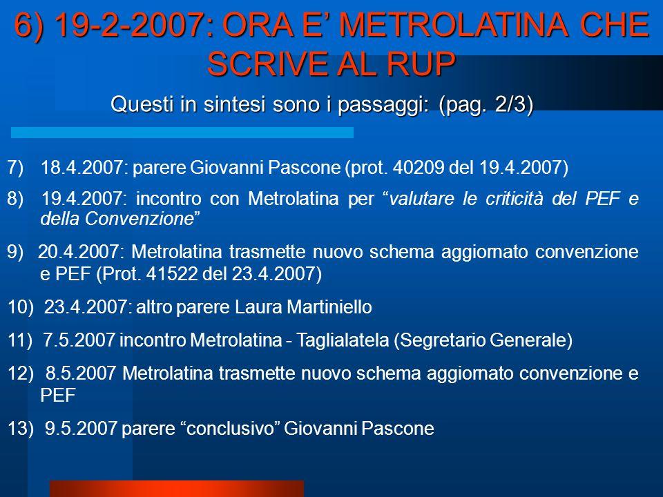 Questi in sintesi sono i passaggi: (pag. 2/3) 7)18.4.2007: parere Giovanni Pascone (prot.
