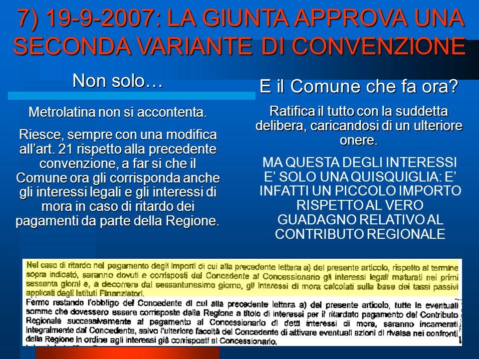 7) 19-9-2007: LA GIUNTA APPROVA UNA SECONDA VARIANTE DI CONVENZIONE MA QUESTA DEGLI INTERESSI E SOLO UNA QUISQUIGLIA: E INFATTI UN PICCOLO IMPORTO RISPETTO AL VERO GUADAGNO RELATIVO AL CONTRIBUTO REGIONALE Non solo… Metrolatina non si accontenta.