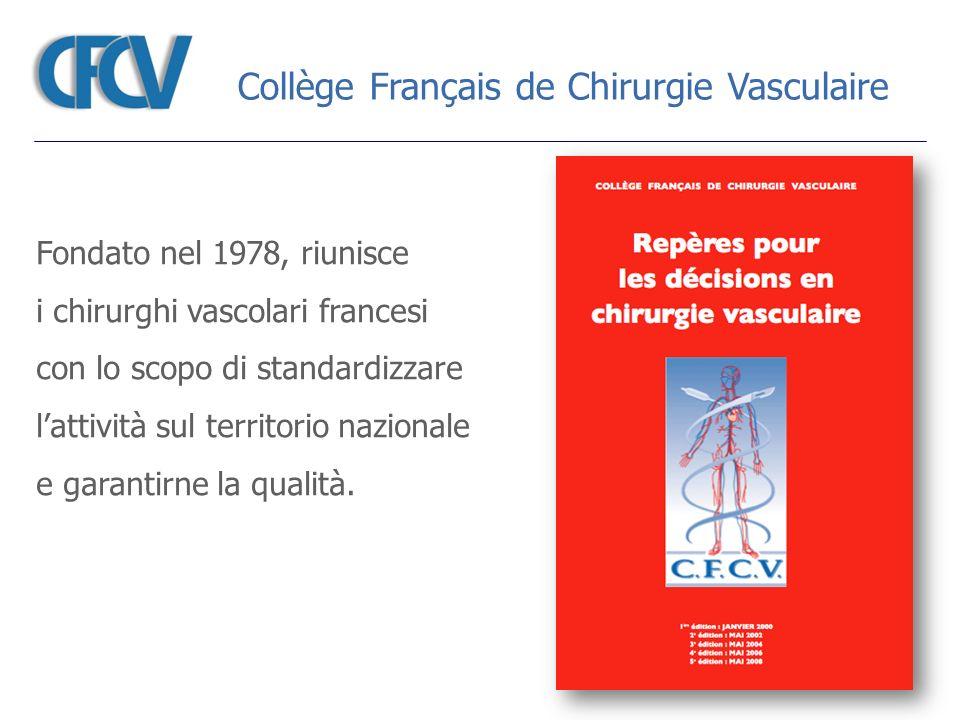 Collège Français de Chirurgie Vasculaire Fondato nel 1978, riunisce i chirurghi vascolari francesi con lo scopo di standardizzare lattività sul territ
