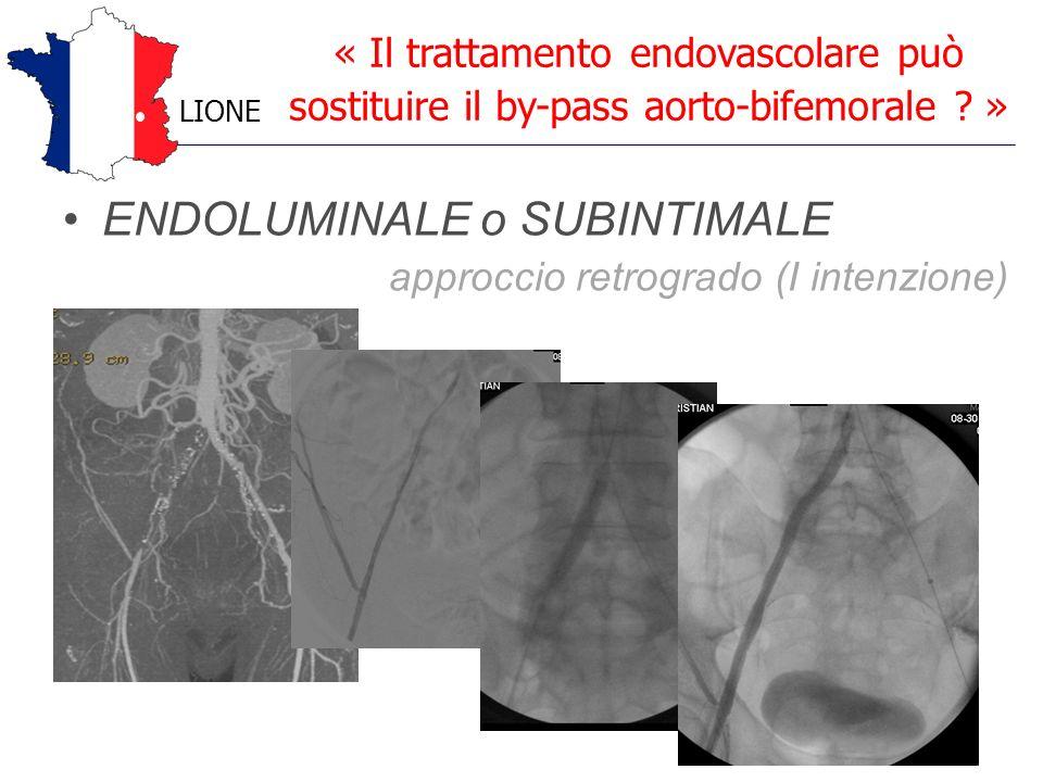 ENDOLUMINALE o SUBINTIMALE approccio retrogrado (I intenzione) « Il trattamento endovascolare può sostituire il by-pass aorto-bifemorale ? » LIONE