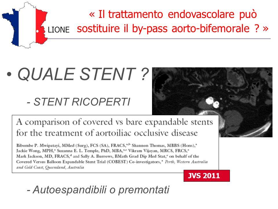 QUALE STENT ? JVS 2011 - STENT RICOPERTI - Autoespandibili o premontati « Il trattamento endovascolare può sostituire il by-pass aorto-bifemorale ? »