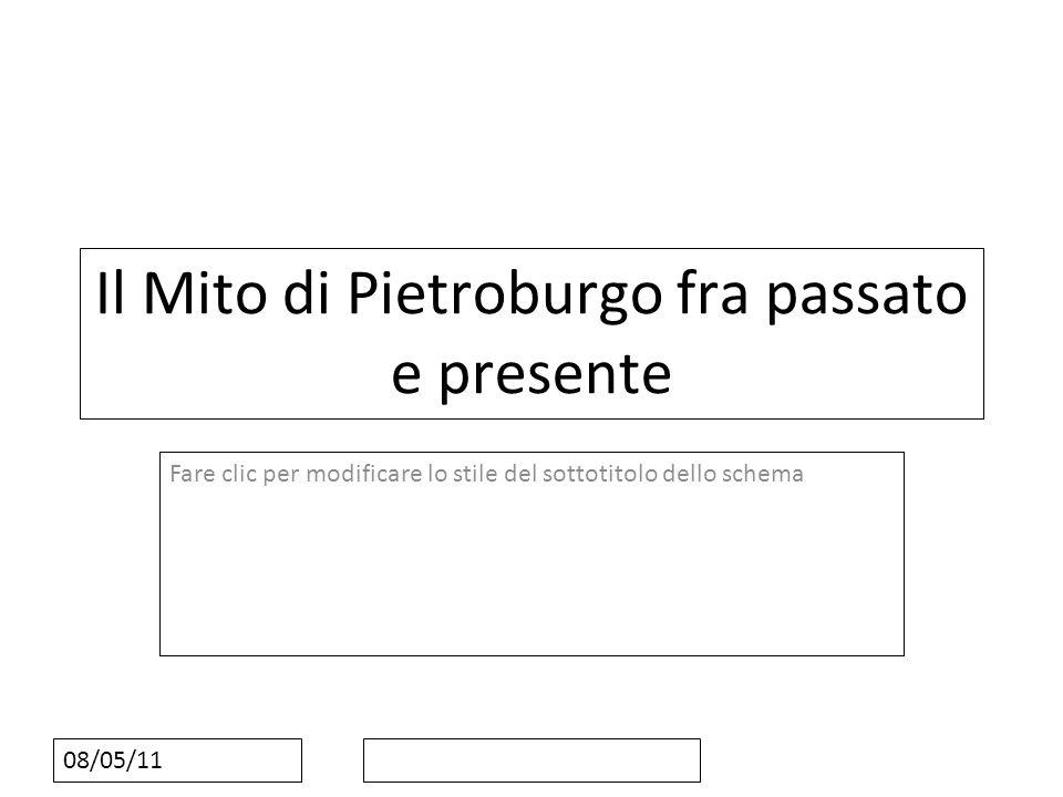 Fare clic per modificare lo stile del sottotitolo dello schema 08/05/11 Il Mito di Pietroburgo fra passato e presente