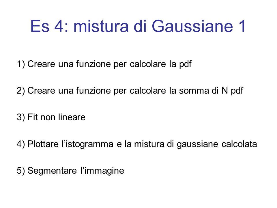 Es 4: mistura di Gaussiane 1 1) Creare una funzione per calcolare la pdf 2) Creare una funzione per calcolare la somma di N pdf 3) Fit non lineare 4)