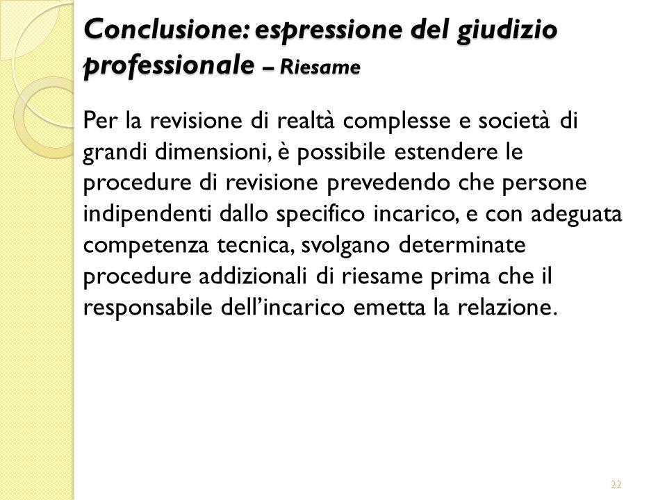 22 Per la revisione di realtà complesse e società di grandi dimensioni, è possibile estendere le procedure di revisione prevedendo che persone indipen