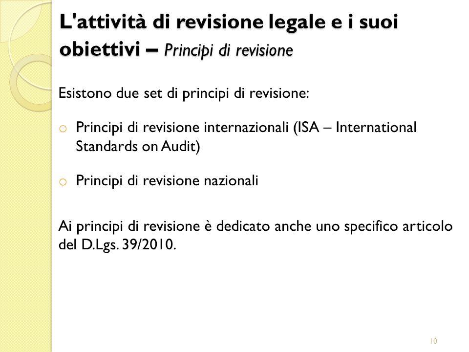 10 Esistono due set di principi di revisione: o Principi di revisione internazionali (ISA – International Standards on Audit) o Principi di revisione