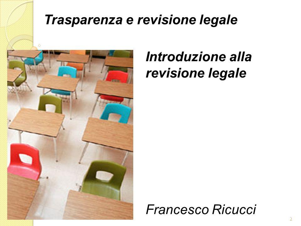 Introduzione alla revisione legale Francesco Ricucci 2 Trasparenza e revisione legale