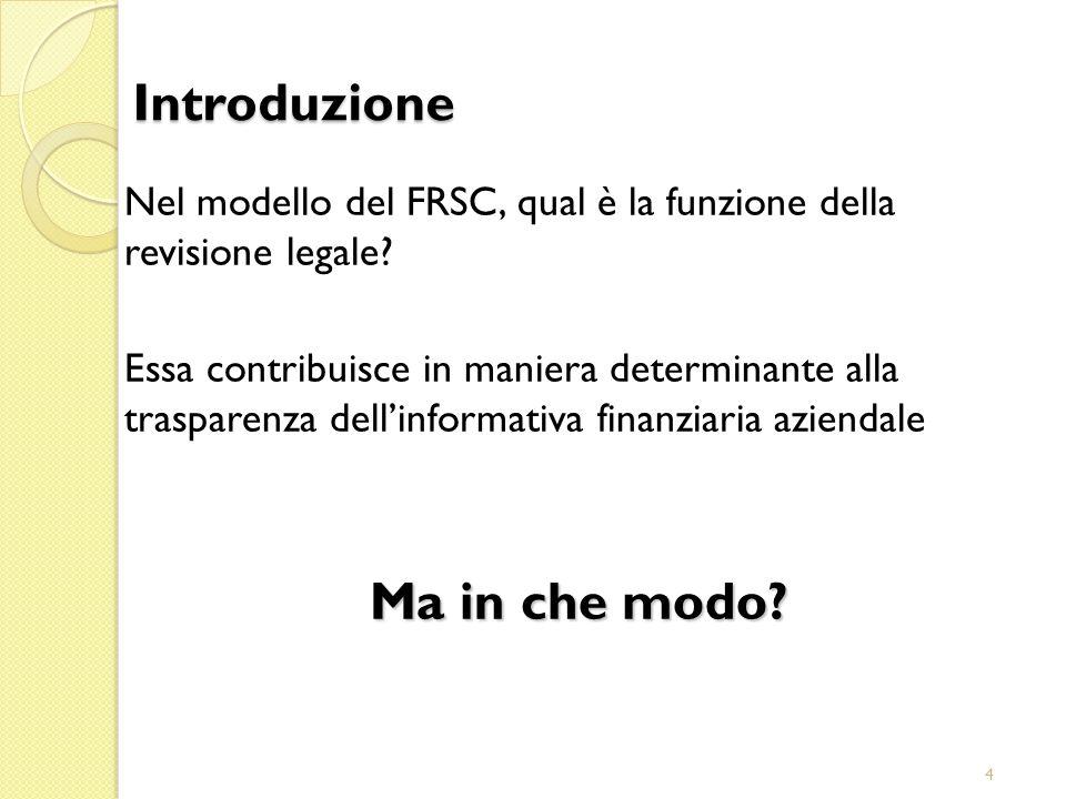 4 Introduzione Nel modello del FRSC, qual è la funzione della revisione legale? Essa contribuisce in maniera determinante alla trasparenza dellinforma