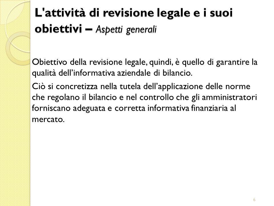 6 Obiettivo della revisione legale, quindi, è quello di garantire la qualità dellinformativa aziendale di bilancio. Ciò si concretizza nella tutela de