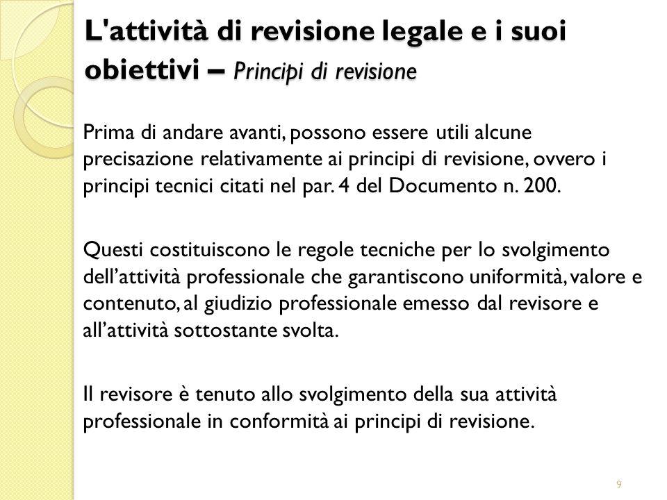 9 Prima di andare avanti, possono essere utili alcune precisazione relativamente ai principi di revisione, ovvero i principi tecnici citati nel par. 4