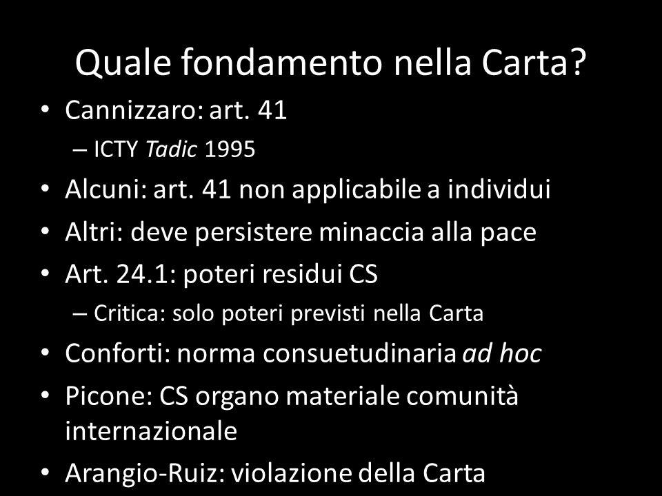 Quale fondamento nella Carta? Cannizzaro: art. 41 – ICTY Tadic 1995 Alcuni: art. 41 non applicabile a individui Altri: deve persistere minaccia alla p
