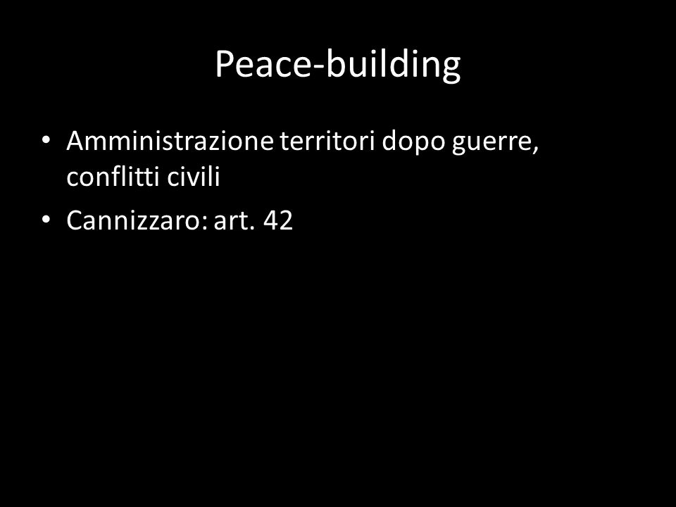 Peace-building Amministrazione territori dopo guerre, conflitti civili Cannizzaro: art. 42