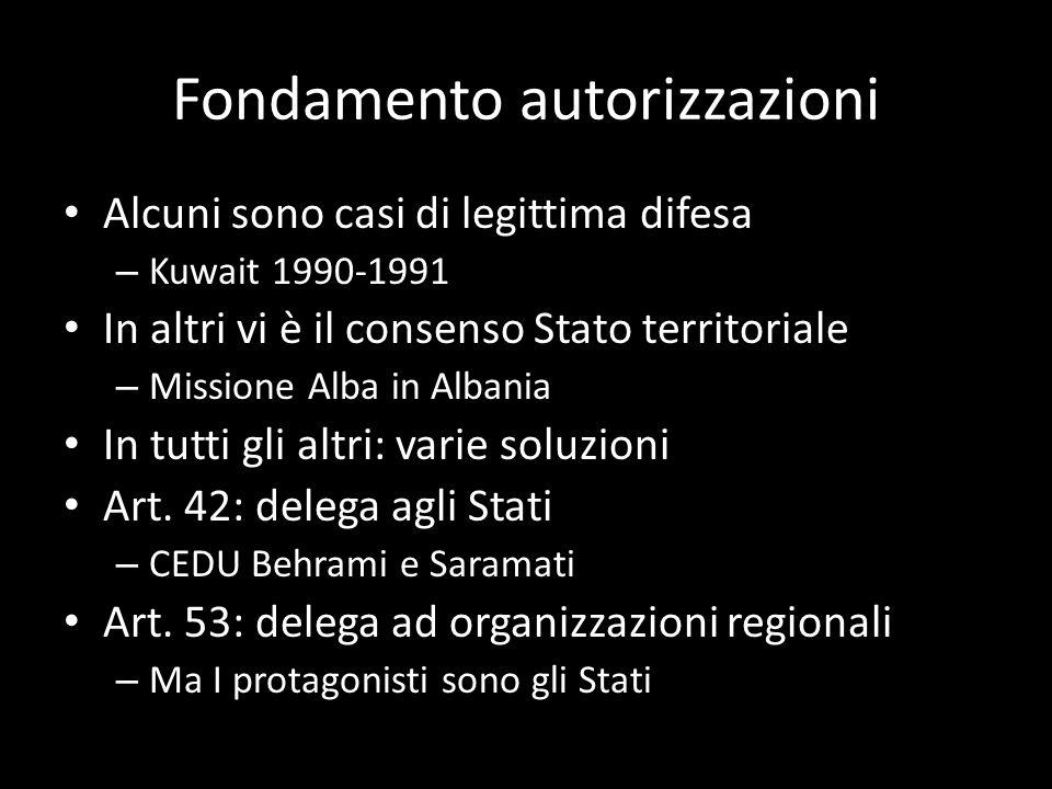 Fondamento autorizzazioni Alcuni sono casi di legittima difesa – Kuwait 1990-1991 In altri vi è il consenso Stato territoriale – Missione Alba in Alba