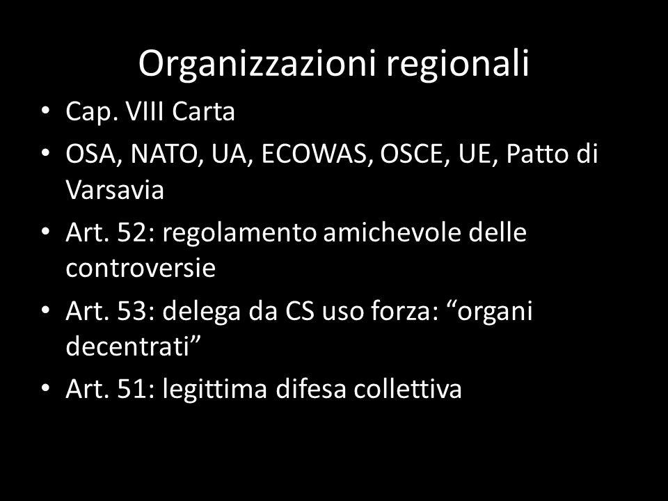 Organizzazioni regionali Cap. VIII Carta OSA, NATO, UA, ECOWAS, OSCE, UE, Patto di Varsavia Art. 52: regolamento amichevole delle controversie Art. 53