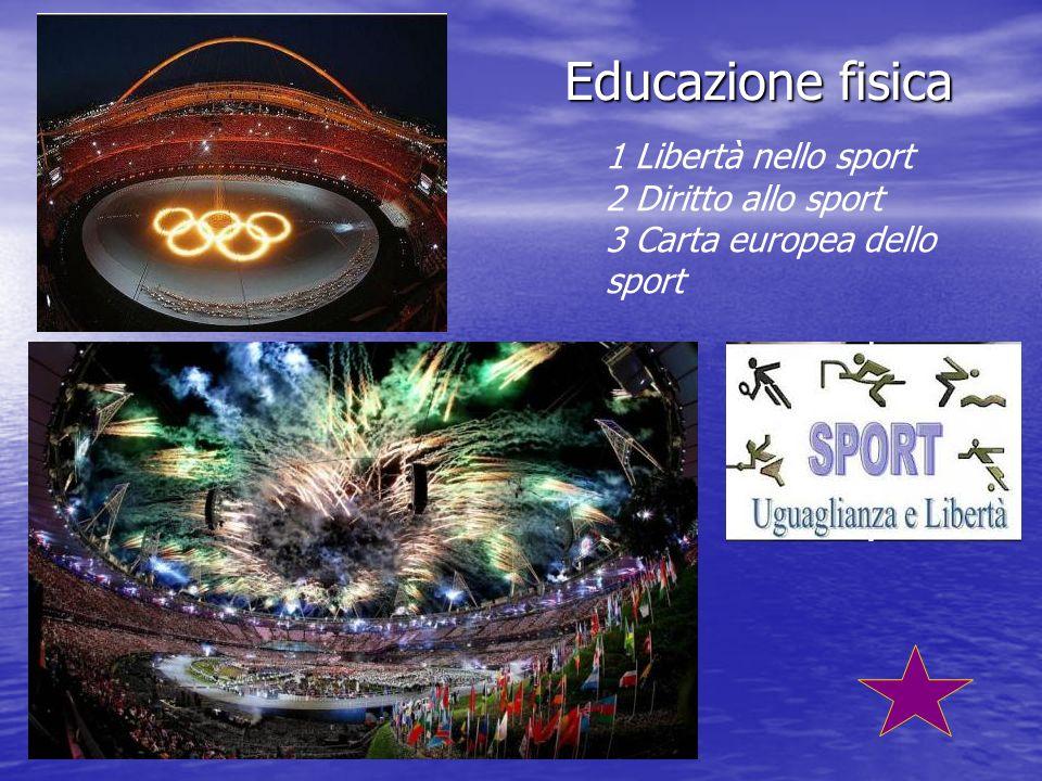 Educazione fisica 1 Libertà nello sport 2 Diritto allo sport 3 Carta europea dello sport