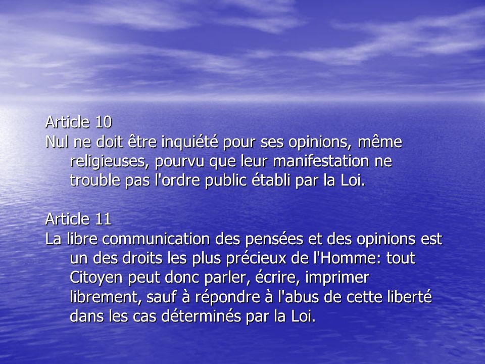 Article 10 Nul ne doit être inquiété pour ses opinions, même religieuses, pourvu que leur manifestation ne trouble pas l'ordre public établi par la Lo