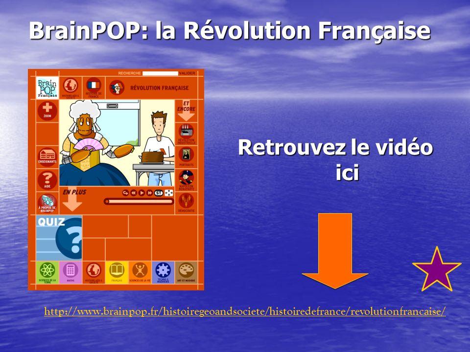 BrainPOP: la Révolution Française Retrouvez le vidéo ici http://www.brainpop.fr/histoiregeoandsociete/histoiredefrance/revolutionfrancaise/