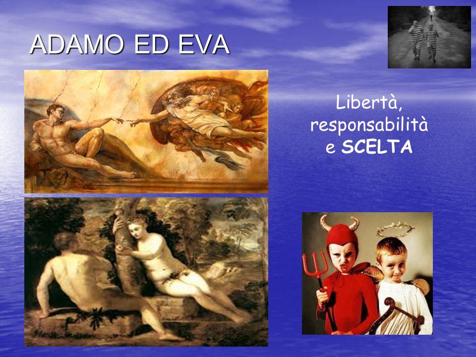 ADAMO ED EVA Libertà, responsabilità e SCELTA
