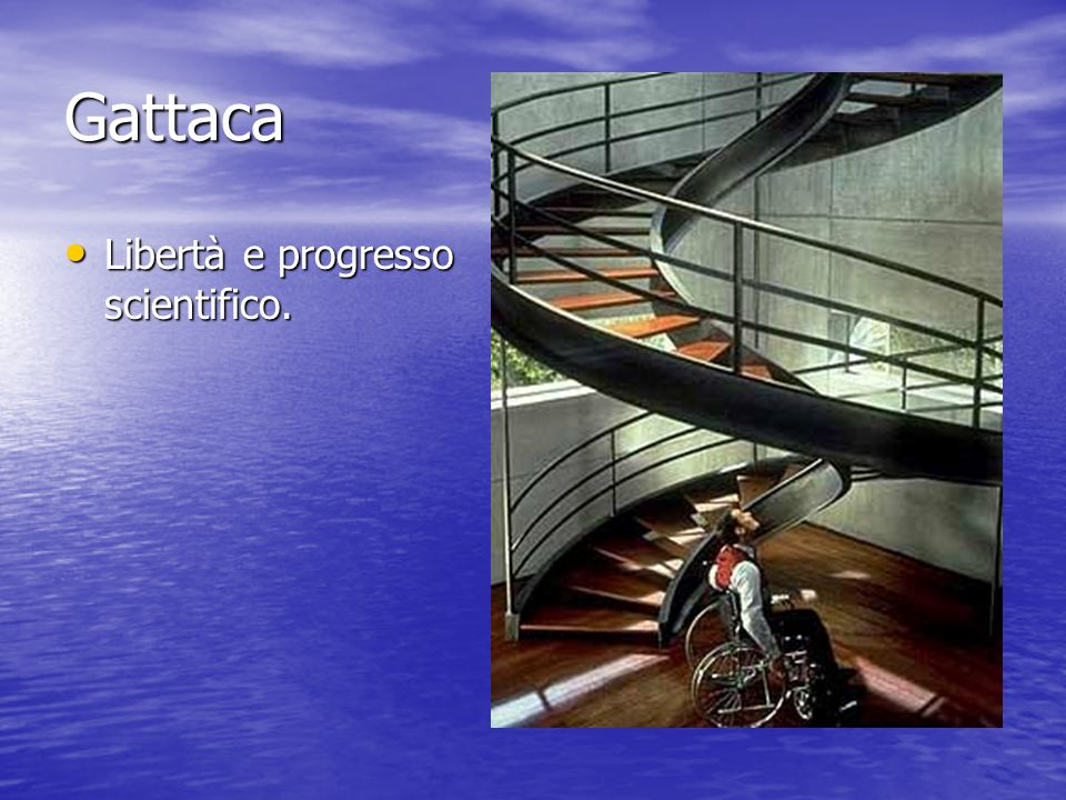 Gattaca Libertà e progresso scientifico. Libertà e progresso scientifico.