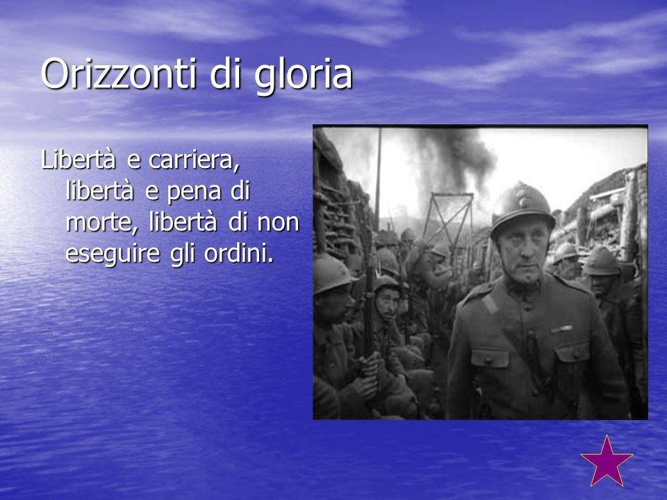 Orizzonti di gloria Libertà e carriera, libertà e pena di morte, libertà di non eseguire gli ordini.