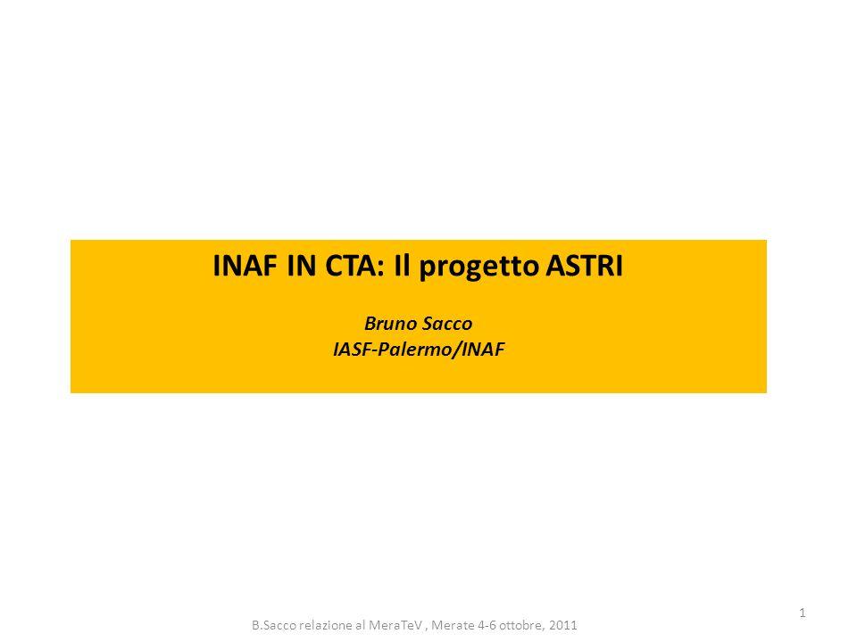 B.Sacco relazione al MeraTeV, Merate 4-6 ottobre, 2011 1 INAF IN CTA: Il progetto ASTRI Bruno Sacco IASF-Palermo/INAF
