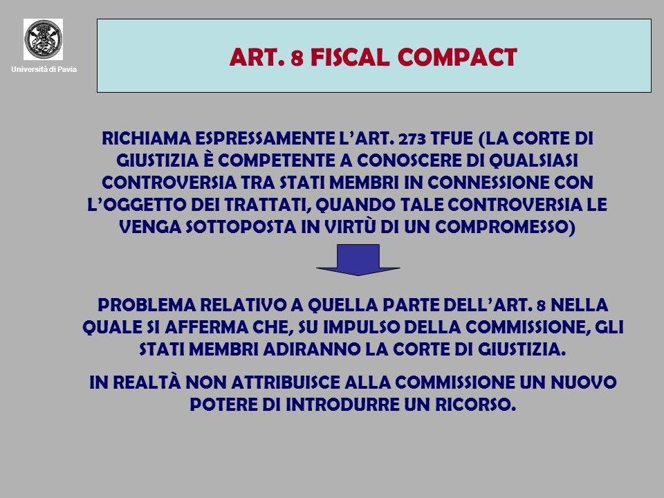 Università di Pavia ART. 8 FISCAL COMPACT RICHIAMA ESPRESSAMENTE LART. 273 TFUE (LA CORTE DI GIUSTIZIA È COMPETENTE A CONOSCERE DI QUALSIASI CONTROVER