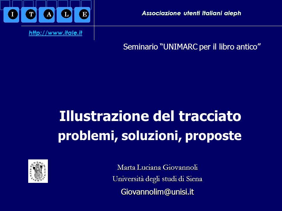 Associazione utenti Italiani aleph Marta Luciana Giovannoli Università degli studi di Siena Giovannolim@unisi.it Seminario UNIMARC per il libro antico
