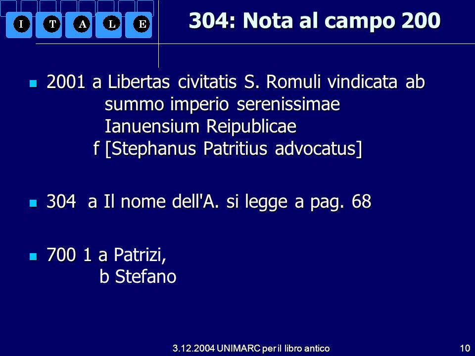 3.12.2004 UNIMARC per il libro antico10 304: Nota al campo 200 2001 a Libertas civitatis S. Romuli vindicata ab summo imperio serenissimae Ianuensium