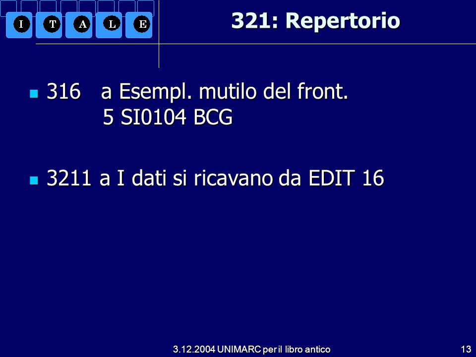 3.12.2004 UNIMARC per il libro antico13 321: Repertorio 316 a Esempl. mutilo del front. 5 SI0104 BCG 316 a Esempl. mutilo del front. 5 SI0104 BCG 3211