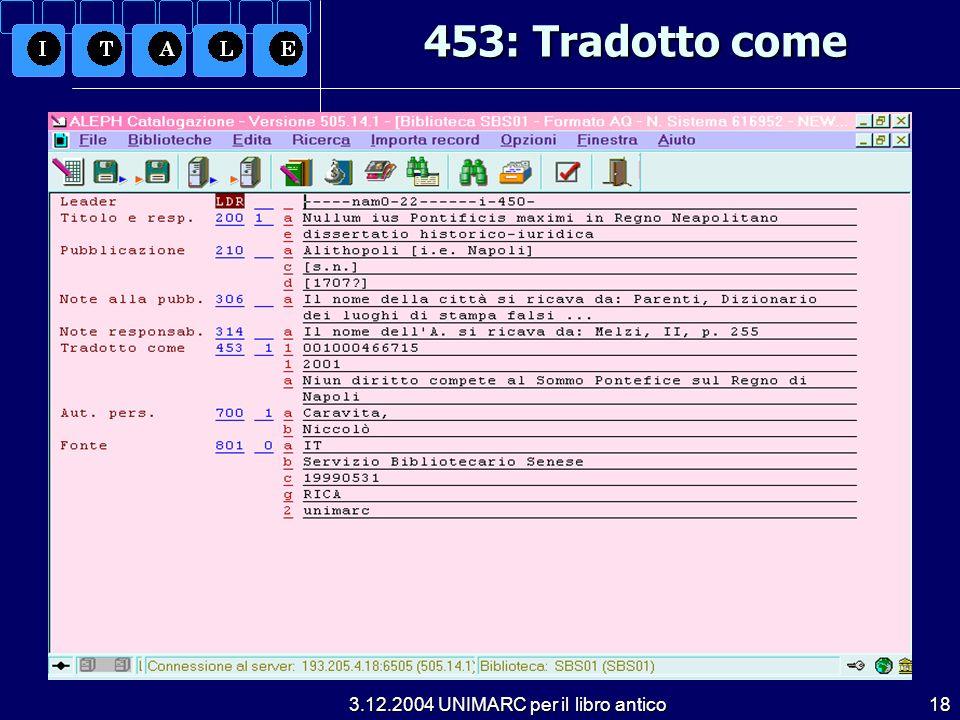 3.12.2004 UNIMARC per il libro antico18 453: Tradotto come