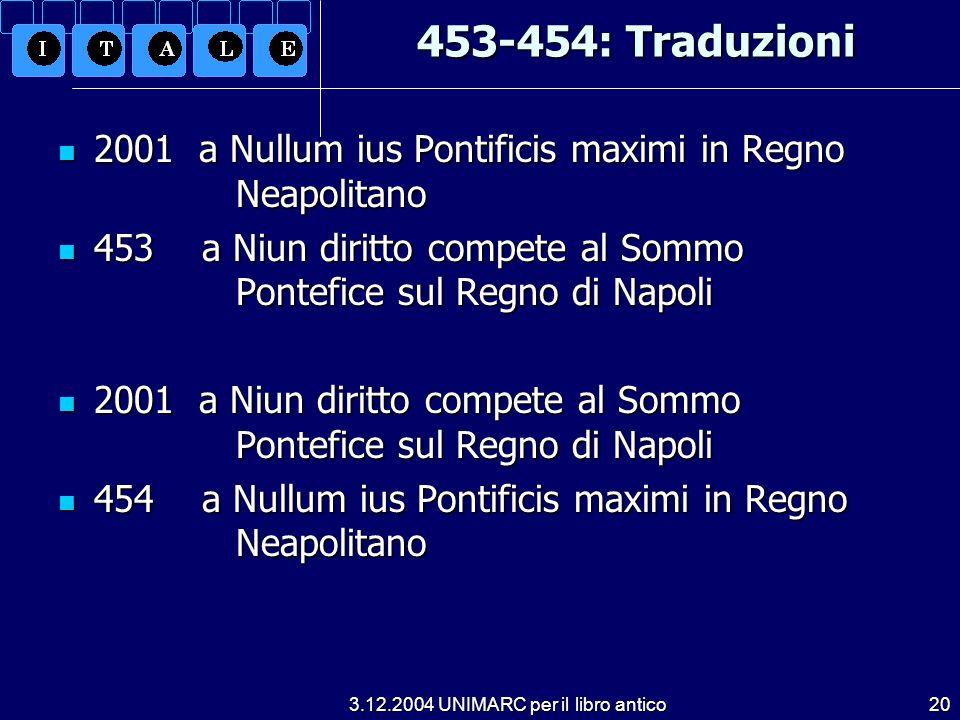 3.12.2004 UNIMARC per il libro antico20 453-454: Traduzioni 2001 a Nullum ius Pontificis maximi in Regno Neapolitano 2001 a Nullum ius Pontificis maxi