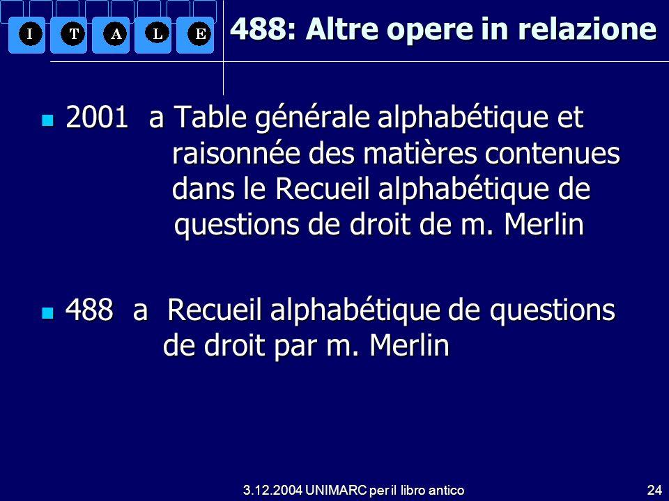3.12.2004 UNIMARC per il libro antico24 488: Altre opere in relazione 2001 a Table générale alphabétique et raisonnée des matières contenues dans le R