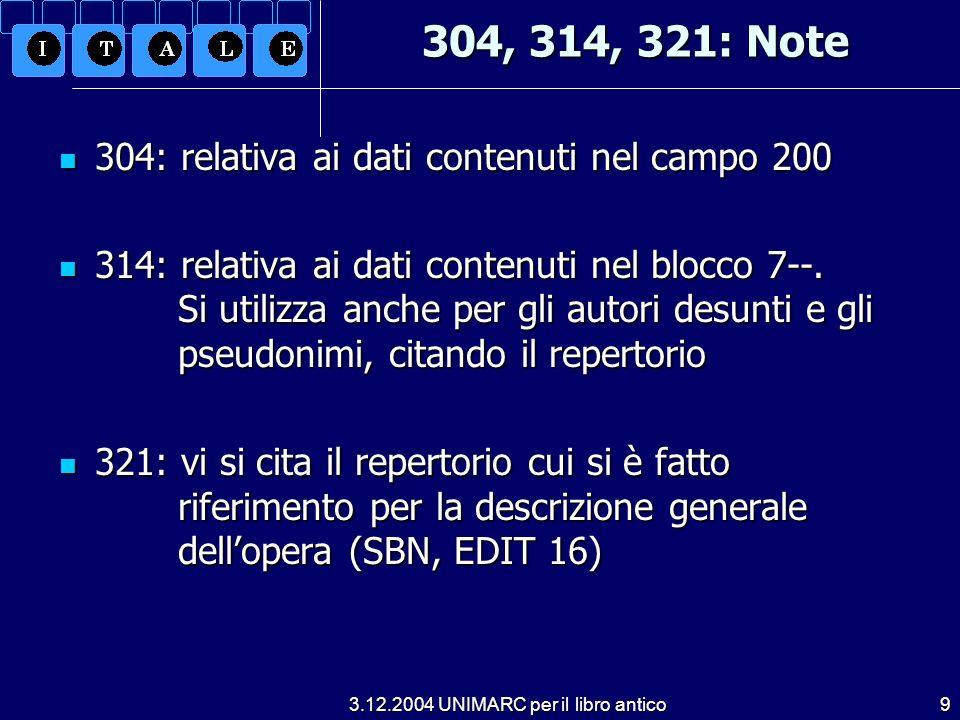 3.12.2004 UNIMARC per il libro antico9 304, 314, 321: Note 304: relativa ai dati contenuti nel campo 200 304: relativa ai dati contenuti nel campo 200