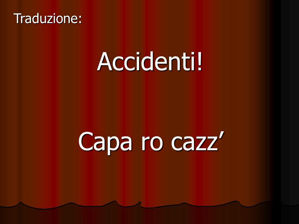 Culo e Camicia Cazz e cucchiara Traduzione: