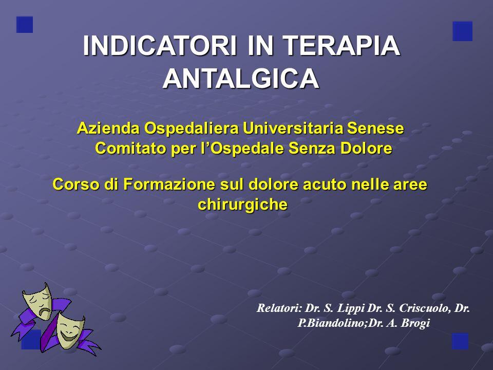 INDICATORI IN TERAPIA ANTALGICA Relatori: Dr. S. Lippi Dr. S. Criscuolo, Dr. P.Biandolino;Dr. A. Brogi Azienda Ospedaliera Universitaria Senese Comita