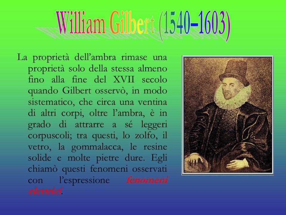 La proprietà dellambra rimase una proprietà solo della stessa almeno fino alla fine del XVII secolo quando Gilbert osservò, in modo sistematico, che c