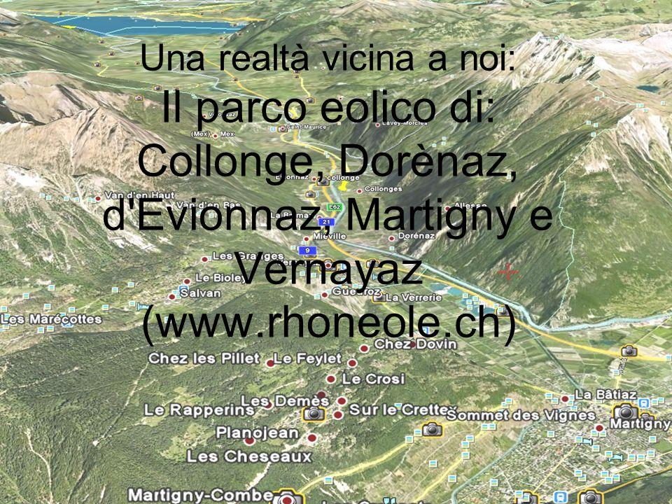 Una realtà vicina a noi: Il parco eolico di: Collonge, Dorènaz, d'Evionnaz, Martigny e Vernayaz (www.rhoneole.ch)