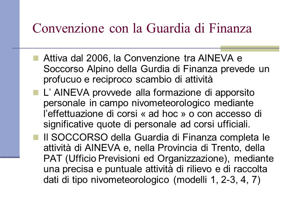 Convenzione con la Guardia di Finanza Attiva dal 2006, la Convenzione tra AINEVA e Soccorso Alpino della Gurdia di Finanza prevede un profucuo e recip