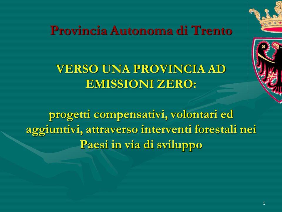 1 Provincia Autonoma di Trento VERSO UNA PROVINCIA AD EMISSIONI ZERO: progetti compensativi, volontari ed aggiuntivi, attraverso interventi forestali nei Paesi in via di sviluppo