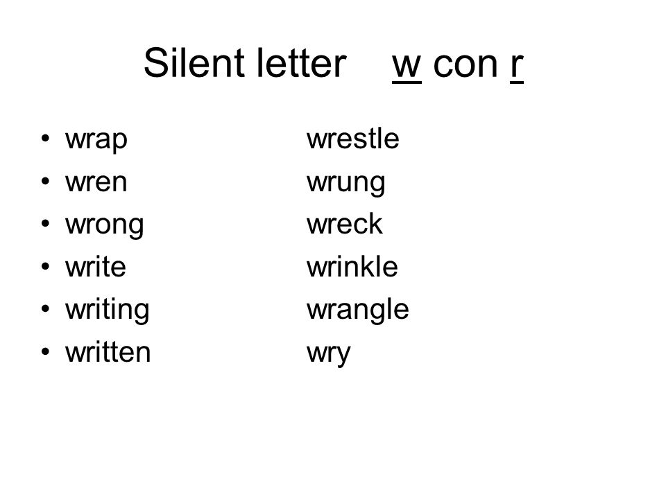 Silent letter w con r wrapwrestle wrenwrung wrongwreck writewrinkle writingwrangle writtenwry