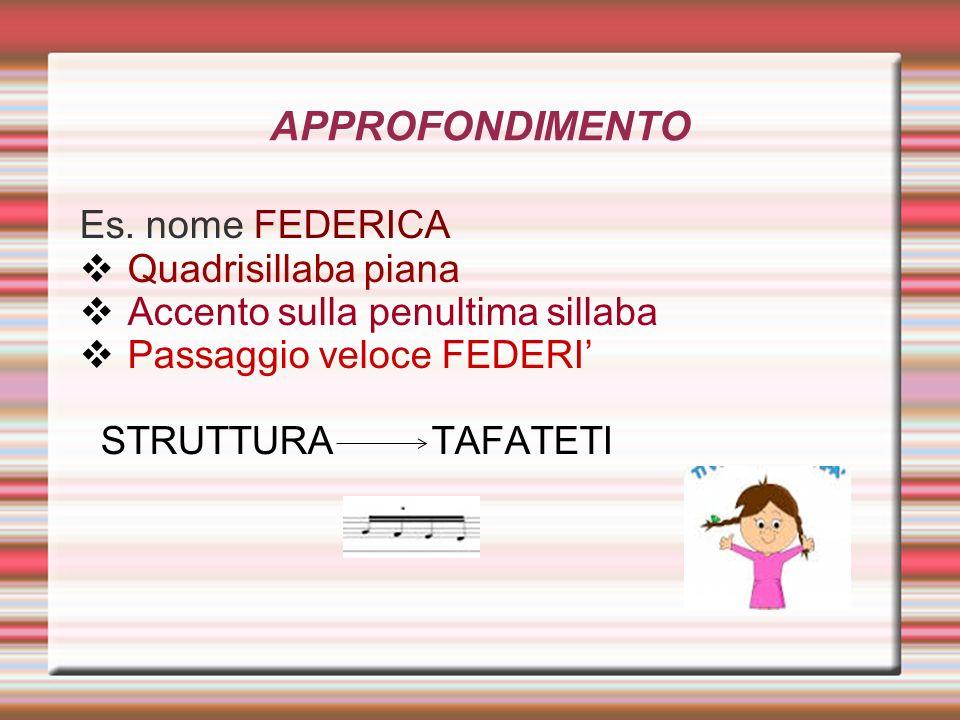 APPROFONDIMENTO Es. nome FEDERICA Quadrisillaba piana Accento sulla penultima sillaba Passaggio veloce FEDERI STRUTTURA TAFATETI